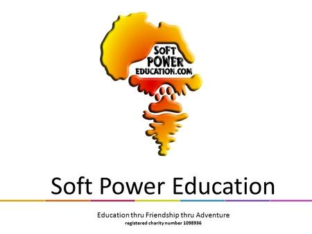 Soft Power Education Education thru Friendship thru Adventure registered charity number 1098936.