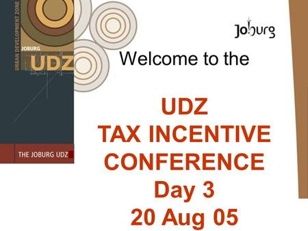 Welcome to the UDZ TAX INCENTIVE CONFERENCE Day 3 20 Aug 05.