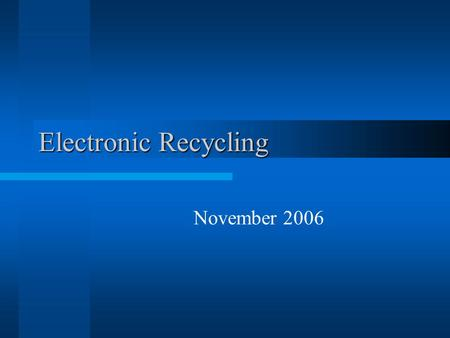 Electronic Recycling November 2006. Donations Recycling is Important! –Did you know that electronic products' short useful lives produce waste? These.