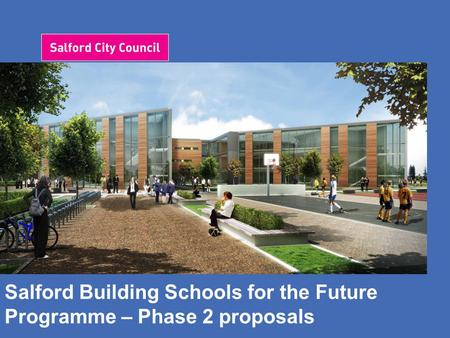 Salford Building Schools for the Future Programme – Phase 2 proposals.