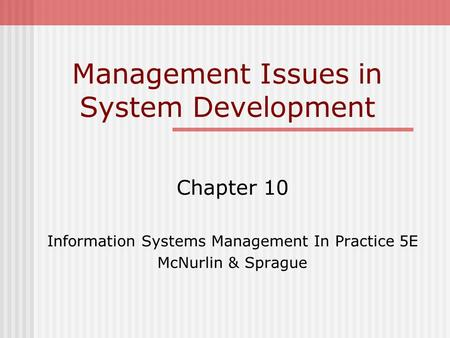 Management Issues in System Development Chapter 10 Information Systems Management In Practice 5E McNurlin & Sprague.