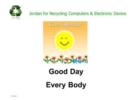Source: Jordan for Recycling Computers & Electronic Device Good Day Every Body.