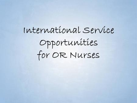 International Service Opportunities for OR Nurses.