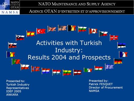Activities with Turkish Industry: Results 2004 and Prospects Presented by: Patrick FESQUET Director of Procurement NAMSA Presented to: Turkish Industry.