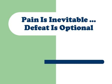 Pain Is Inevitable … Defeat Is Optional. 1 Peter 5:10&11 In his kindness God called you to his eternal glory by means of Jesus Christ. After you have.