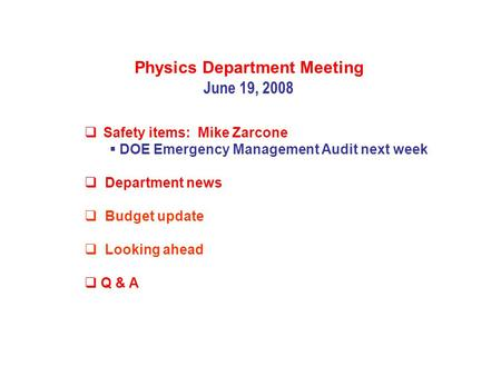 Physics Department Meeting June 19, 2008  Safety items: Mike Zarcone  DOE Emergency Management Audit next week  Department news  Budget update  Looking.