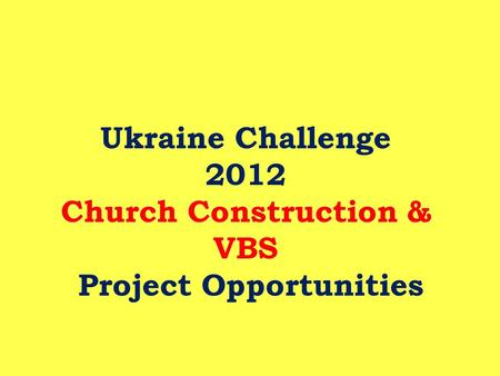 Ukraine Challenge 2012 Church Construction & VBS Project Opportunities.