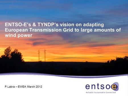 P.Labra – EWEA March 2012 ENTSO-E's & TYNDP's vision on adapting European Transmission Grid to large amounts of wind power.