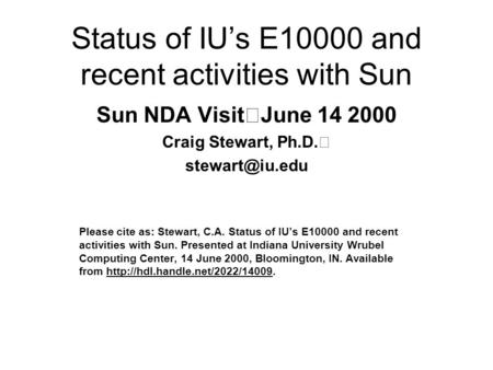 Status of IU's E10000 and recent activities with Sun Sun NDA Visit June 14 2000 Craig Stewart, Ph.D. Please cite as: Stewart, C.A. Status.