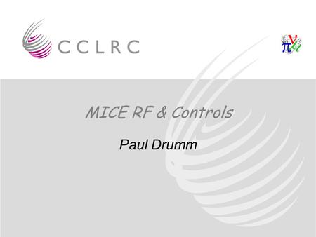 MICE RF & Controls Paul Drumm. RF Layout 2 MW Amplifier Master Oscillator Controls etc 201 MHz Cavity Module 2 MW Amplifier 201 MHz Cavity Module CERN.