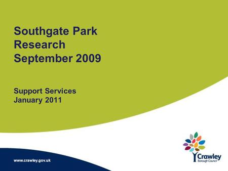 Southgate Park Research September 2009 Support Services January 2011 www.crawley.gov.uk.