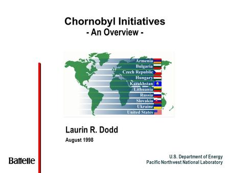 U.S. Department of Energy Pacific Northwest National Laboratory Chornobyl Initiatives - An Overview - Laurin R. Dodd August 1998.