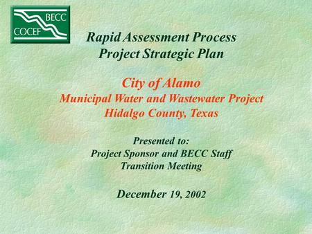 Rapid Assessment Process Project Strategic Plan City of Alamo Municipal Water and Wastewater Project Hidalgo County, Texas Presented to: Project Sponsor.