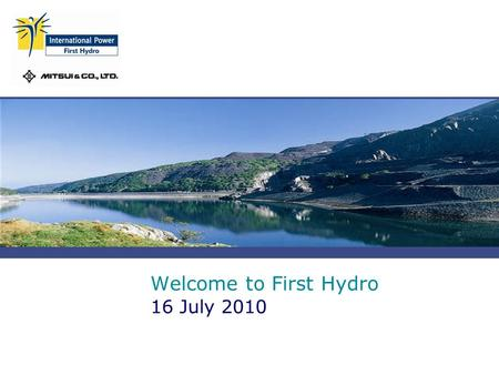 Welcome to First Hydro 16 July 2010. First Hydro Slide 2  Approximately 200 employees across four sites  Dinorwig –largest pumped storage plant in Western.
