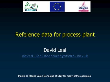 Reference data for process plant David Leal thanks to Magne Valen-Sendstad of DNV for many of the examples.