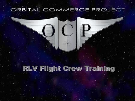 RLV Flight Crew Training. Preview OCP Costs to RLV operators who self train Advantages of using schools Guidelines / regulations questions Possible solutions.