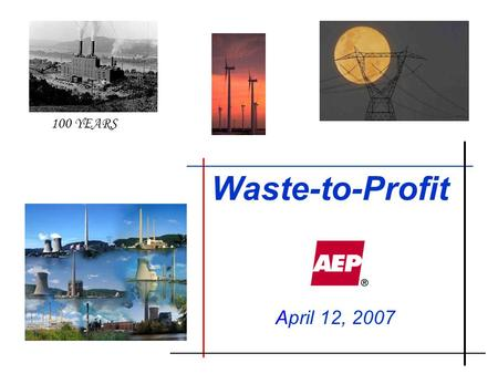 Waste-to-Profit April 12, 2007 100 YEARS. 2 Fortune magazine, April 2, 2007 Over 11 graphics in this issue alone dealing with the environment and positive.