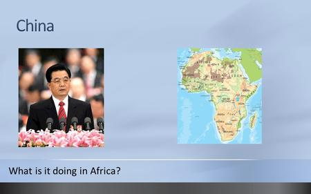What is it doing in Africa?. China's Booming Economy China has enjoyed almost uninterrupted growth for 30 consecutive years. China, with about a fifth.
