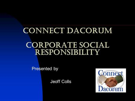 Connect Dacorum Corporate Social Responsibility Presented by Jeoff Colls.