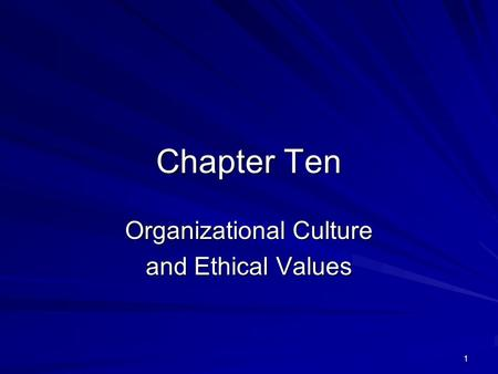 1 Chapter Ten Organizational Culture and Ethical Values.