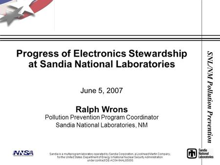 SNL/NM Pollution Prevention Progress of Electronics Stewardship at Sandia National Laboratories June 5, 2007 Ralph Wrons Pollution Prevention Program Coordinator.