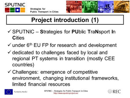 SPUTNIC – Strategies for Public Transport in Cities  Strategies for Public Transport in Cities Funded by the EU Project introduction.