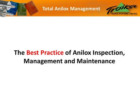 Total Anilox Management The Best Practice of Anilox Inspection, Management and Maintenance.