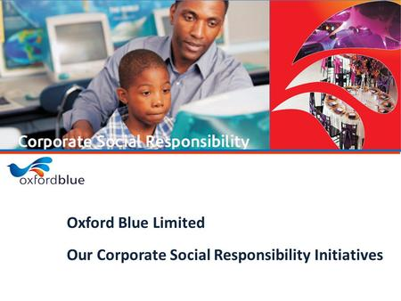 1 Oxford Blue Limited Our Corporate Social Responsibility Initiatives.