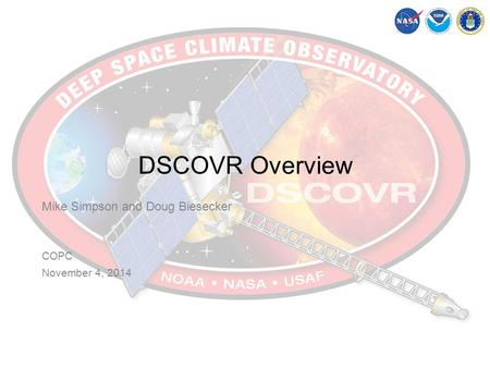 DSCOVR Overview Mike Simpson and Doug Biesecker COPC November 4, 2014.