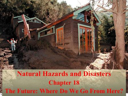 Natural Hazards and Disasters Chapter 18 The Future: Where Do We Go From Here?
