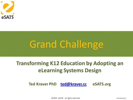 ©2010 eSATS all rights reserved Transforming K12 Education by Adopting an eLearning Systems Design Ted Kraver PhD