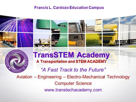 "TransSTEM A AA Academy A Transportation and STEM ACADEMY ""A Fast Track to the Future"" Aviation – Engineering – Electro-Mechanical Technology Computer Science."