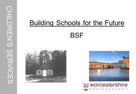 CHILDREN'S SERVICES Building Schools for the Future BSF.