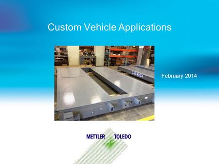 Custom Vehicle Applications February 2014. Internal usage only Common Customizations  Deck Plate Thickness - 3/8, ½ ¾  Wear Plates - Fully welded.