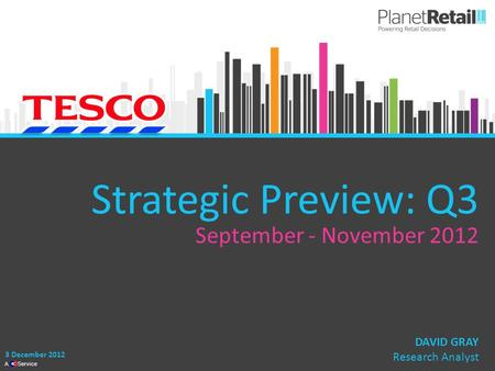 1 A Service Strategic Preview: Q3 September - November 2012 3 December 2012 DAVID GRAY Research Analyst.