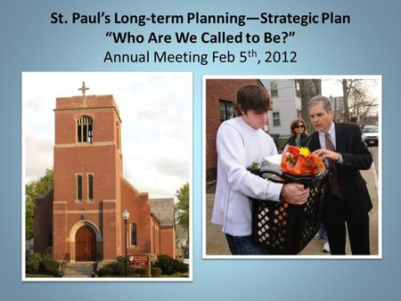 "St. Paul's Long-term Planning—Strategic Plan ""Who Are We Called to Be?"" Annual Meeting Feb 5 th, 2012."