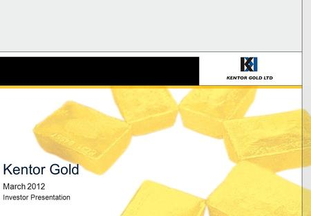 Kentor Gold March 2012 Investor Presentation. Focus 2 1.Andash Gold Copper Project – Kyrgyzstan 2.Jervois Copper Gold Project – Australia 3.Murchison.