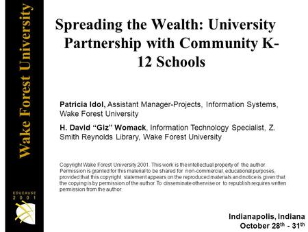Wake Forest University Spreading the Wealth: University Partnership with Community K- 12 Schools Patricia Idol, Assistant Manager-Projects, Information.