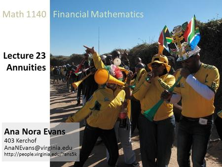 Lecture 23 Annuities Ana Nora Evans 403 Kerchof  Math 1140 Financial Mathematics.