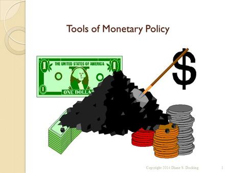 Tools of Monetary Policy Copyright 2014 Diane S. Docking1.
