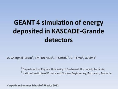GEANT 4 simulation of energy deposited in KASCADE-Grande detectors Carpathian Summer School of Physics 2012.