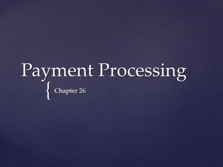 { Payment Processing Chapter 26.  Process a payment and post it to an invoice Objective.