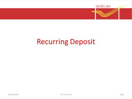15/08/2014PTC, Mys-101.1.1 Recurring Deposit. SB-3 and pay in slip to be filled in. The following documents are compulsory – One copy of recent photograph.