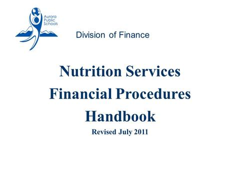 Nutrition Services Financial Procedures Handbook Revised July 2011 1 Division of Finance.