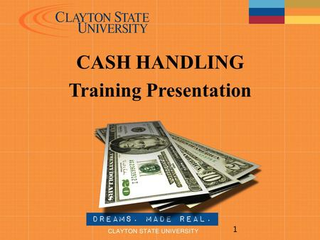 CASH HANDLING Training Presentation 1. Cash Handling OBJECTIVES  Understand the principles of good cash handling  Know the types of deposits  Follow.