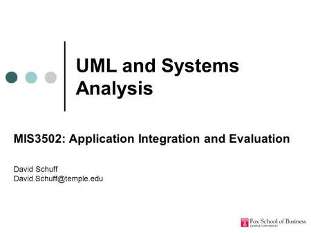 UML and Systems Analysis MIS3502: Application Integration and Evaluation David Schuff