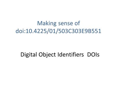 Making sense of doi:10.4225/01/503C303E9B551 Digital Object Identifiers DOIs.