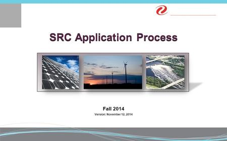 SRC Application Process Fall 2014 Version: November 12, 2014.