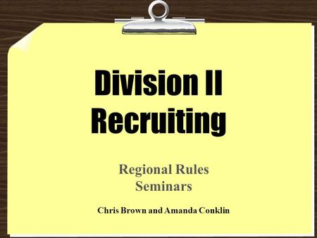 Division II Recruiting Regional Rules Seminars Chris Brown and Amanda Conklin.