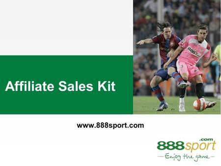 Affiliate Sales Kit www.888sport.com. Offering tabs Rotating event banner Betting markets menu Statistics, Data & Live Scores Promotional & content banners.